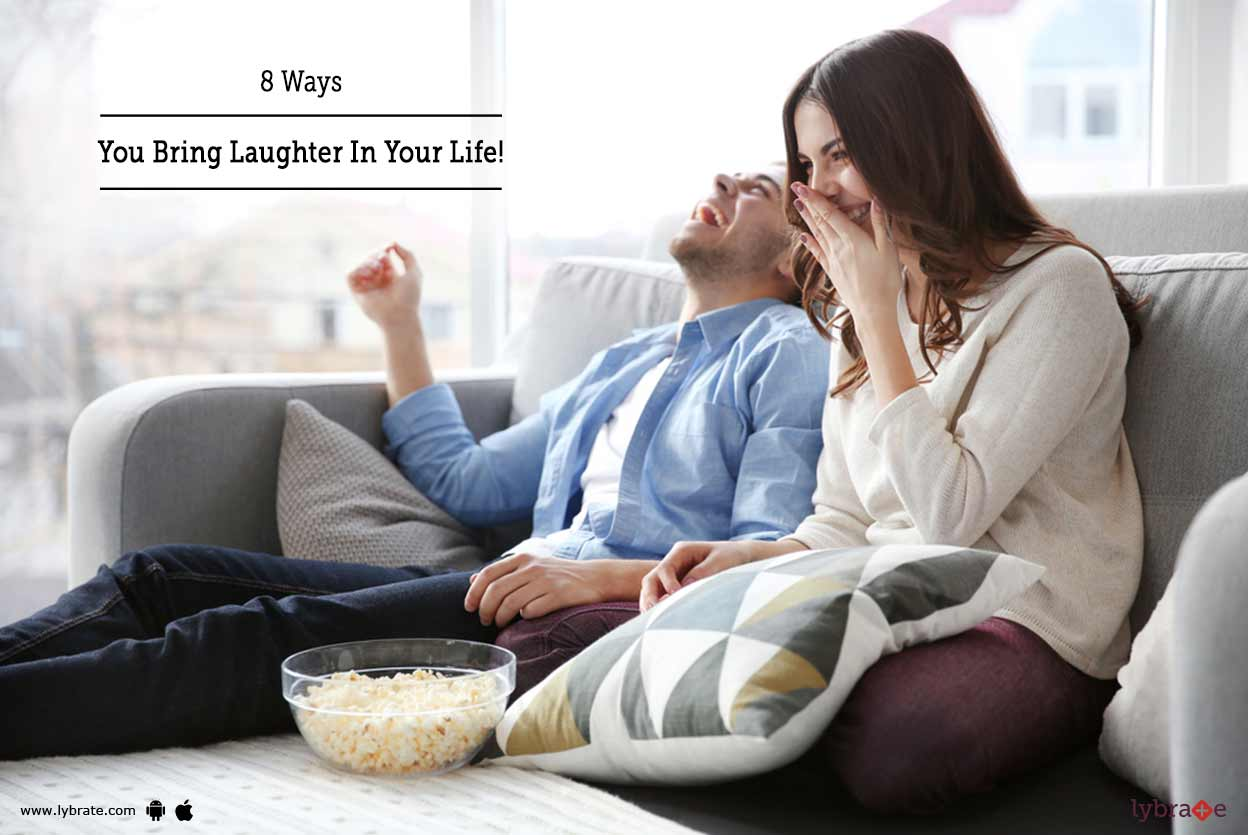 8 Ways You Bring Laughter In Your Life!