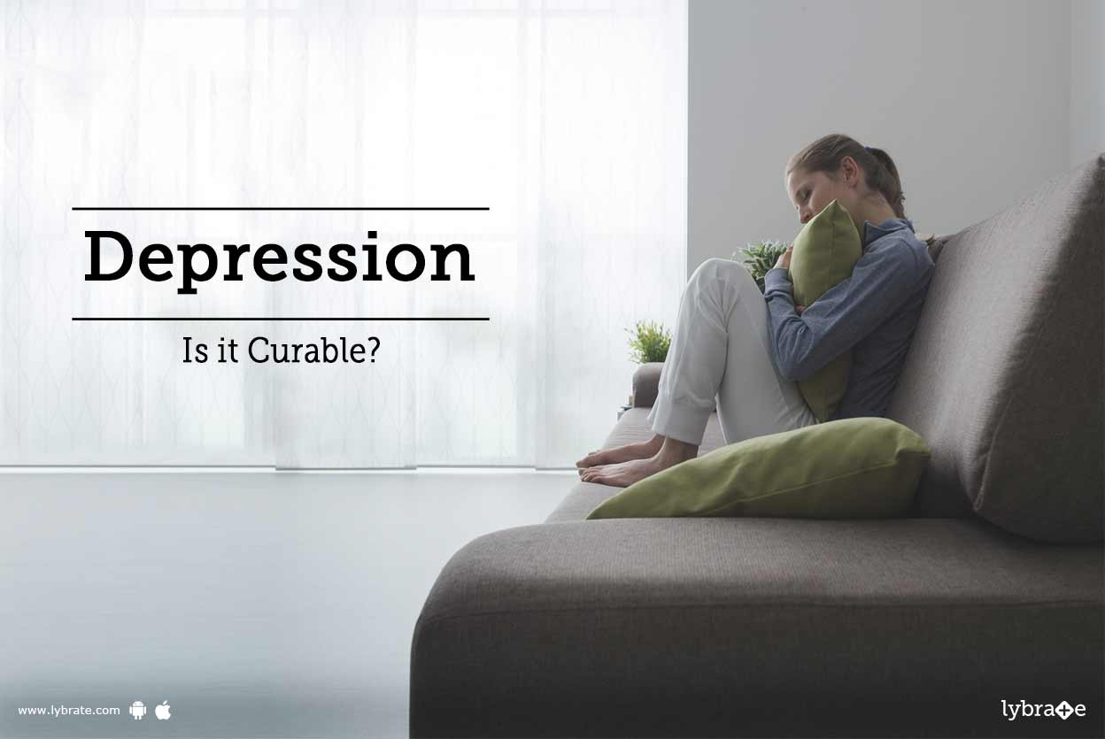 <a  data-cke-saved-href='https://www.lybrate.com/topic/depression' href='https://www.lybrate.com/topic/depression' target='_blank'>Depression</a> - Is it Curable?