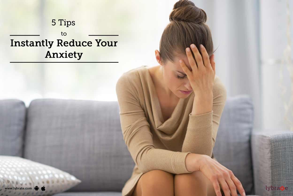 5 Tips to Instantly Reduce Your Anxiety