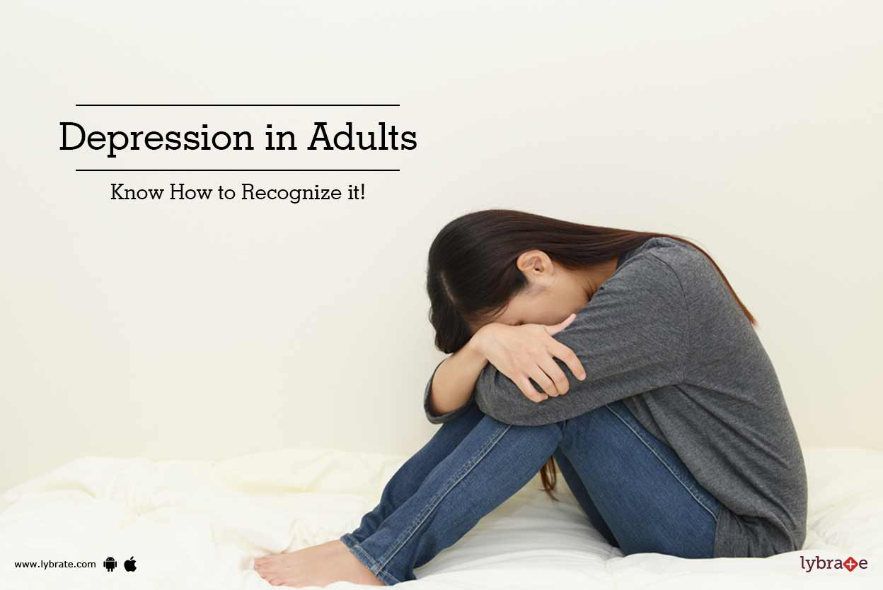 Depression in Adults - Know How to Recognize it!