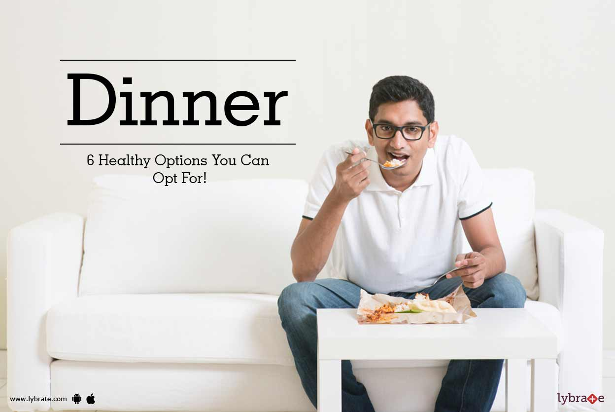 Dinner - 6 Healthy Options You Can Opt For!