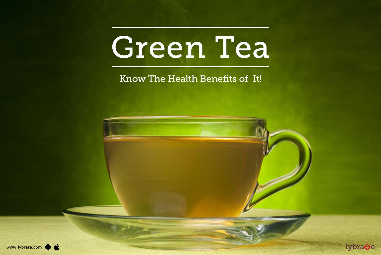 Green Tea - Know The Health Benefits of  It!