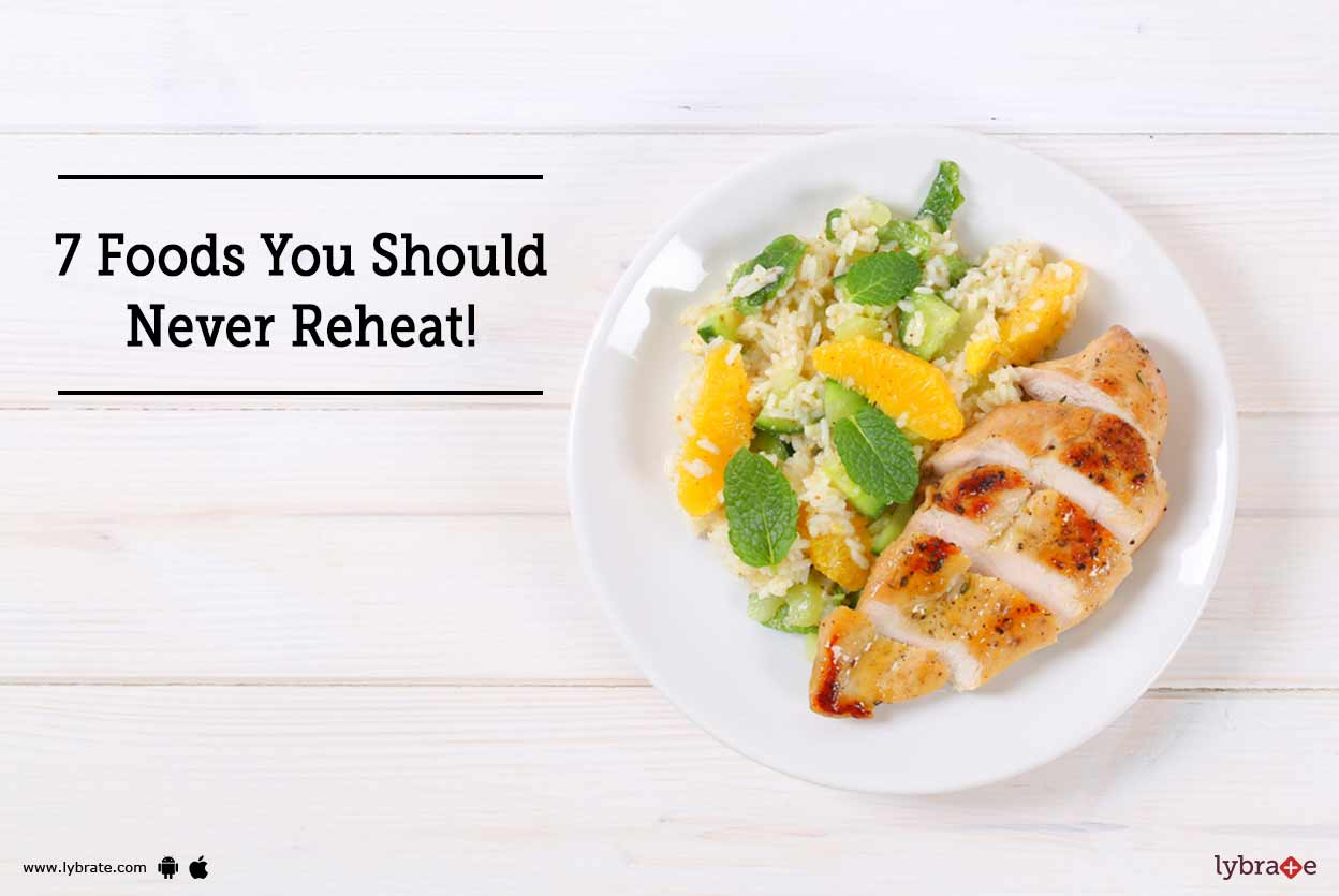 7 Foods You Should Never Reheat!