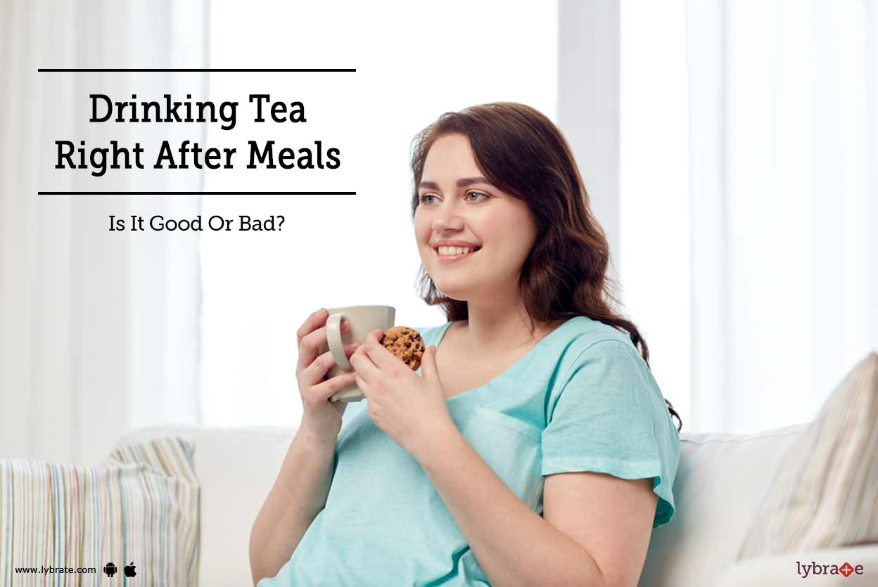 Drinking Tea Right After Meals  - Is It Good Or Bad?