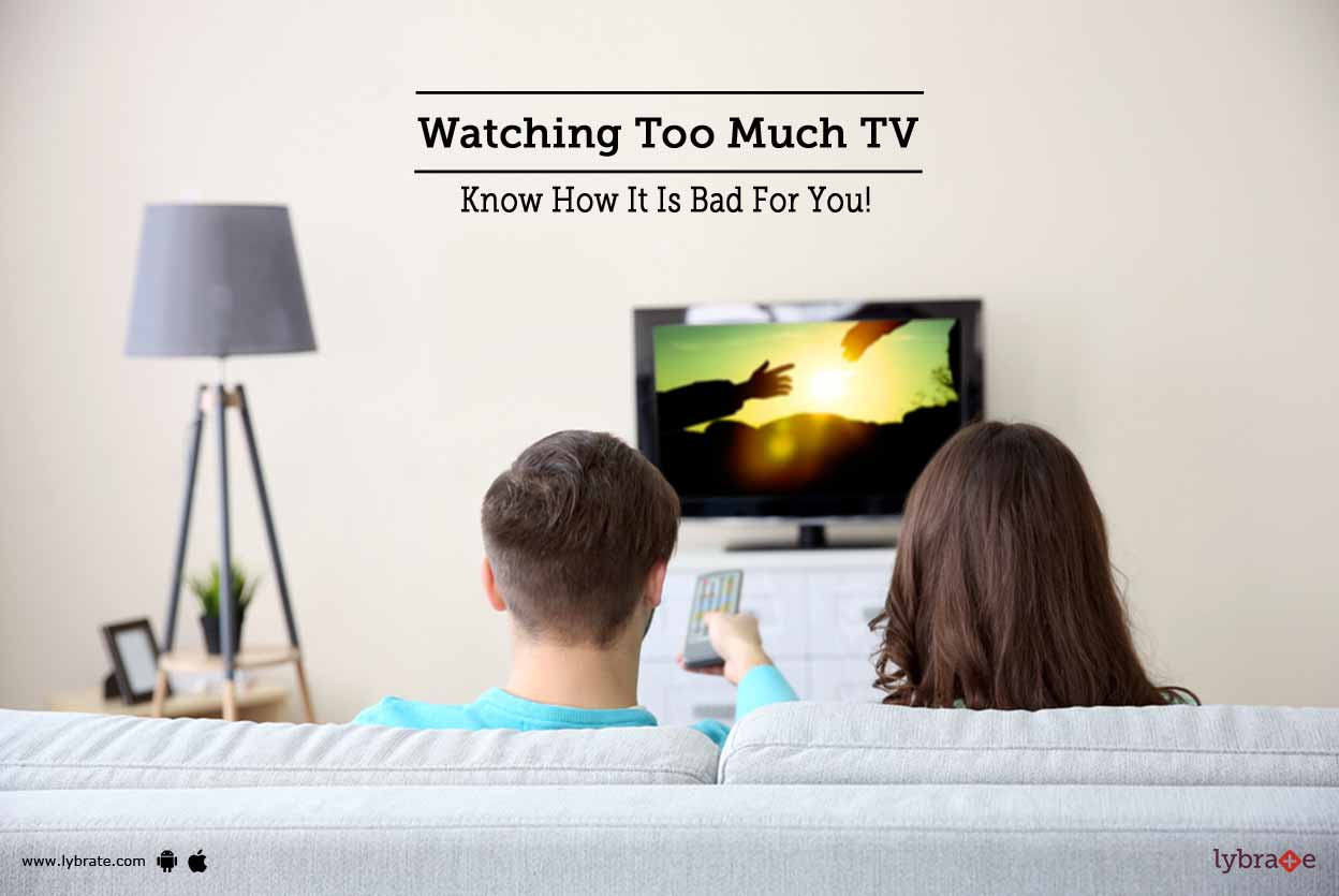 watching too much tv know how it is bad for you by dr mohamed liaqath hussain lybrate. Black Bedroom Furniture Sets. Home Design Ideas