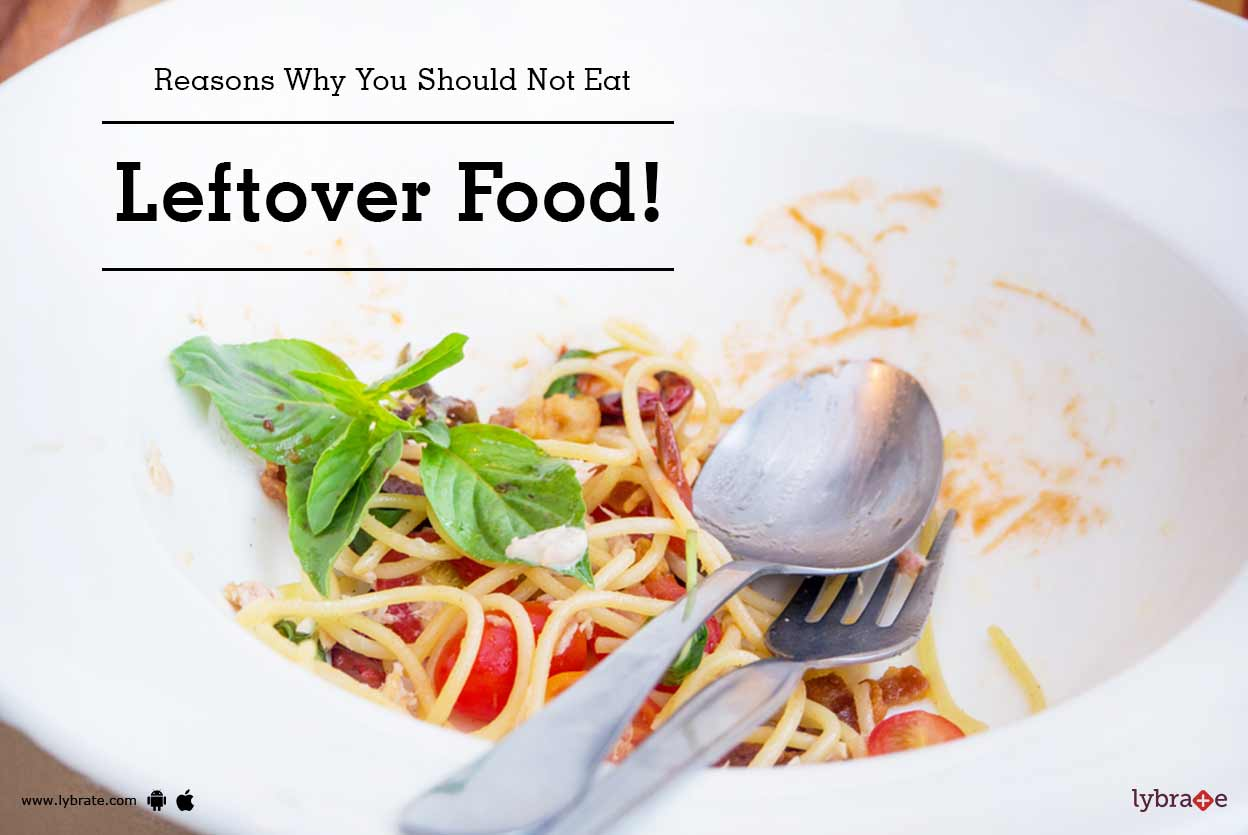 Reasons Why You Should Not Eat Leftover Food!