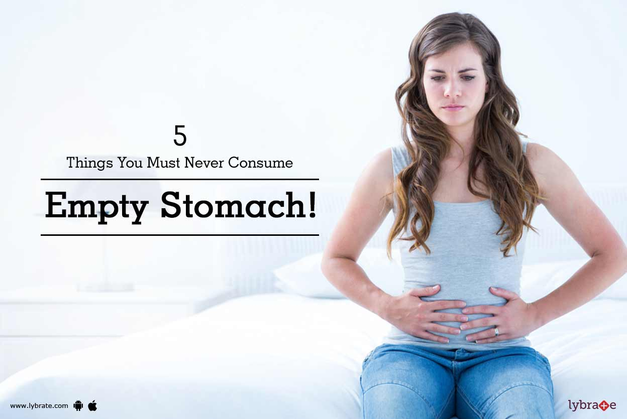 5 Things You Must Never Consume Empty Stomach!