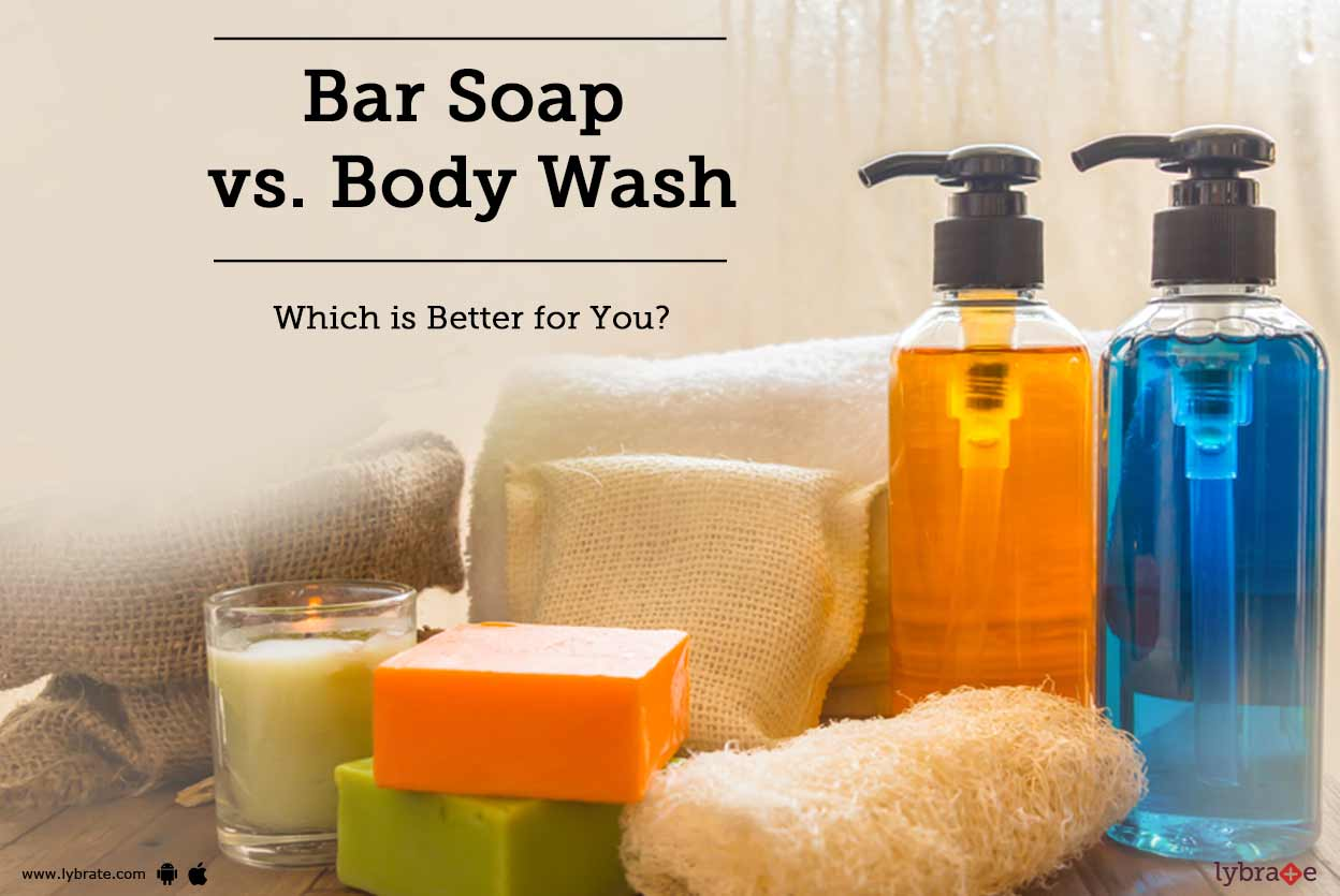 Bar Soap vs. Body Wash: Which is Better for You?