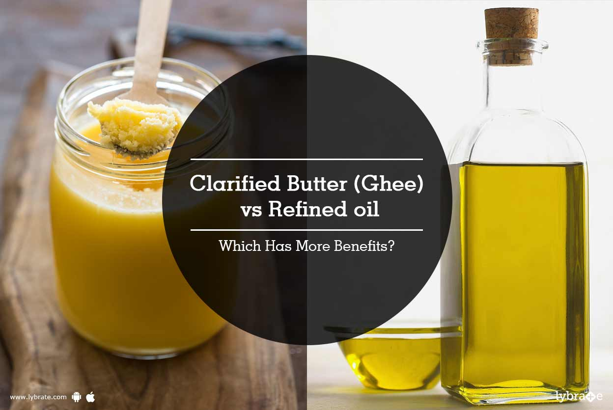 Clarified Butter (Ghee) vs Refined Oil - Which Has More Benefits?