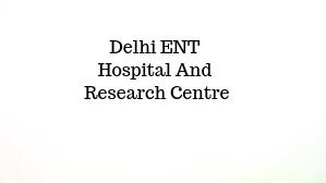 Delhi ENT Hospital And Research Centre, Delhi