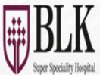BLK Super Speciality Hospital Delhi