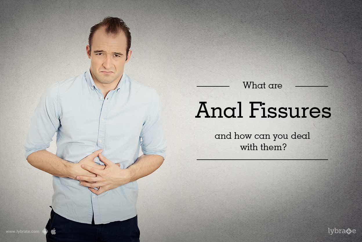 What Are Anal Fissures And How Can You Deal With Them